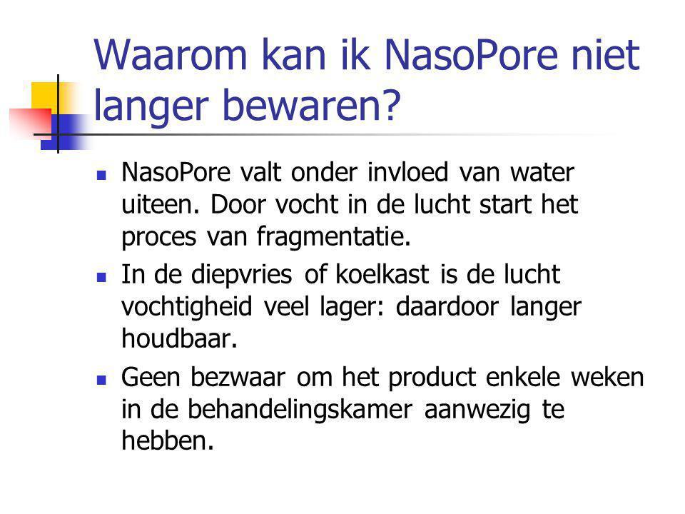 Waarom kan ik NasoPore niet langer bewaren. NasoPore valt onder invloed van water uiteen.