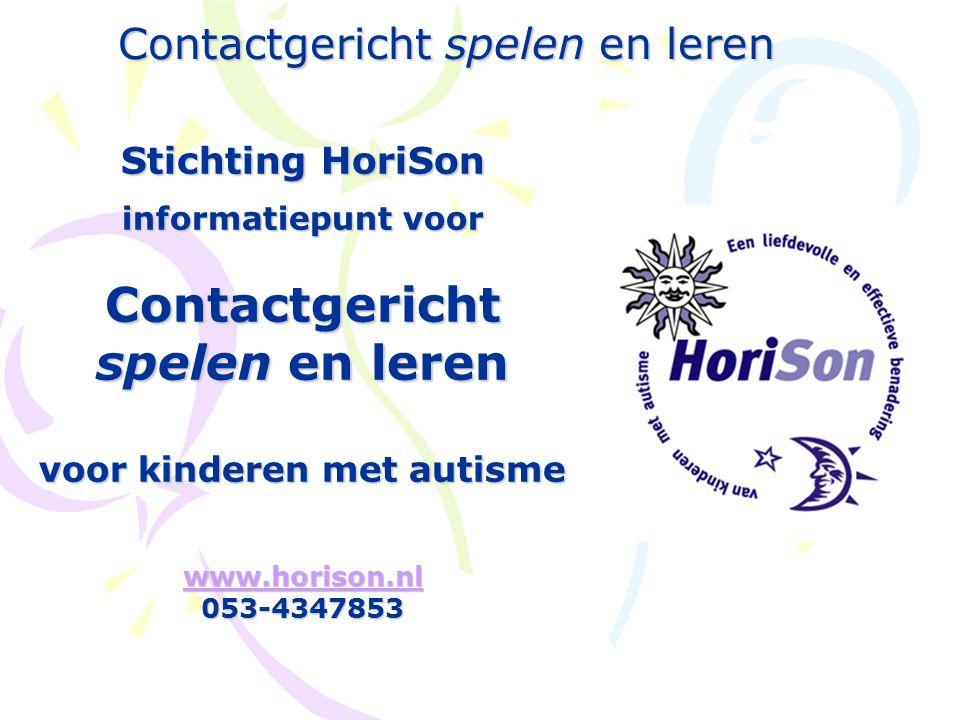 Contactgericht spelen en leren Stichting HoriSon informatiepunt voor Contactgericht spelen en leren voor kinderen met autisme www.horison.nl 053-4347853