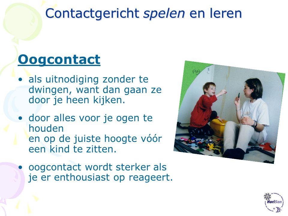 Contactgericht spelen en leren Speeltechnieken om contact te maken: •oogcontact •expressie •controle •meedoen Technieken zijn effectiever als ze vanui