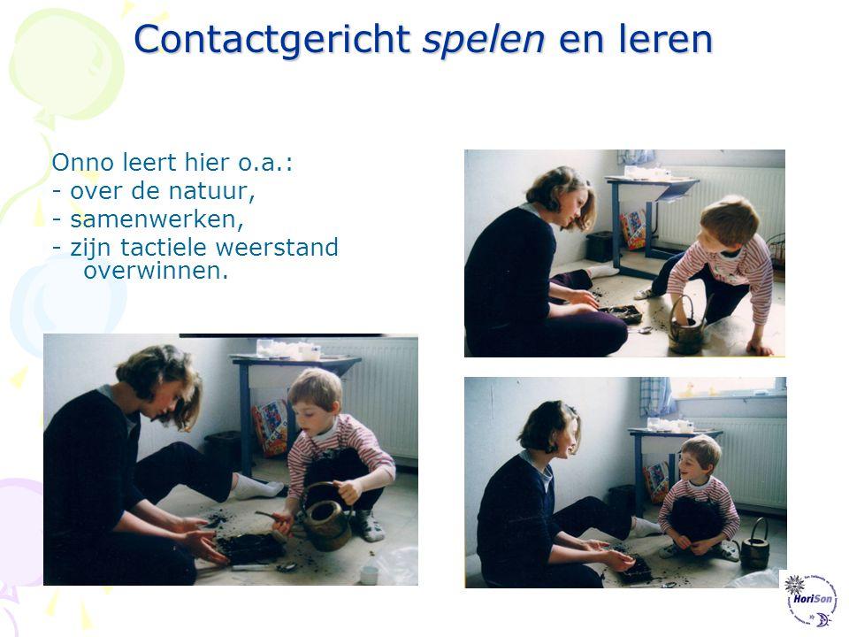 Contactgericht spelen en leren Doelen kun je op alle gebieden stellen: •Contact •Taal •Cognitieve ontwikkeling •Motorische ontwikkeling •Fantasiespel