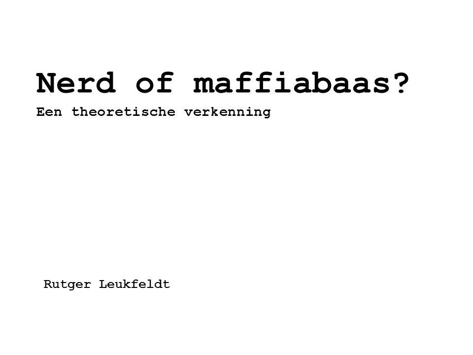 Nerd of maffiabaas? Een theoretische verkenning Rutger Leukfeldt