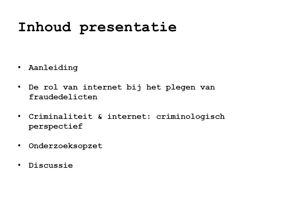 Inhoud presentatie • Aanleiding • De rol van internet bij het plegen van fraudedelicten • Criminaliteit & internet: criminologisch perspectief • Onder