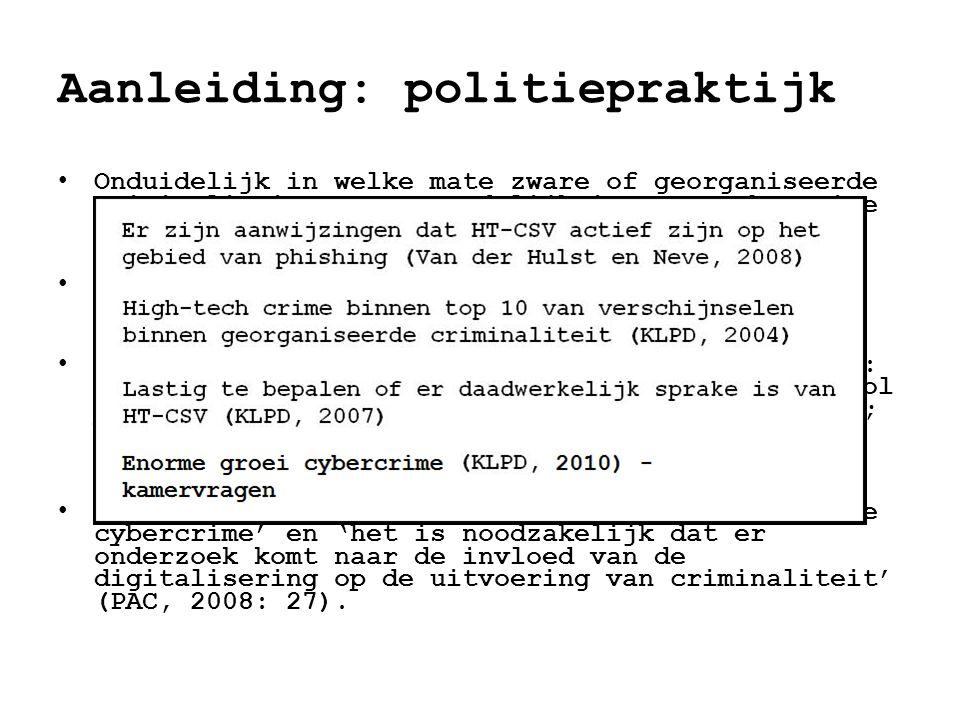 Aanleiding: politiepraktijk • Onduidelijk in welke mate zware of georganiseerde criminaliteit verantwoordelijk is voor cybercrime (DNRI, 2004). • Zich