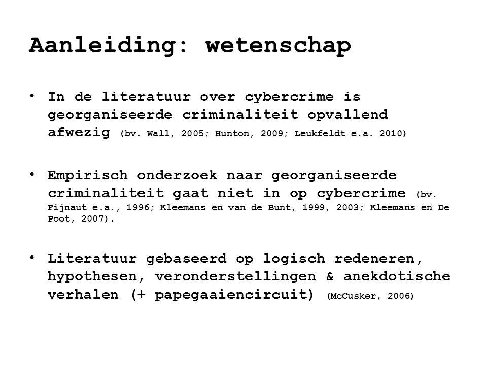 Aanleiding: wetenschap • In de literatuur over cybercrime is georganiseerde criminaliteit opvallend afwezig (bv. Wall, 2005; Hunton, 2009; Leukfeldt e
