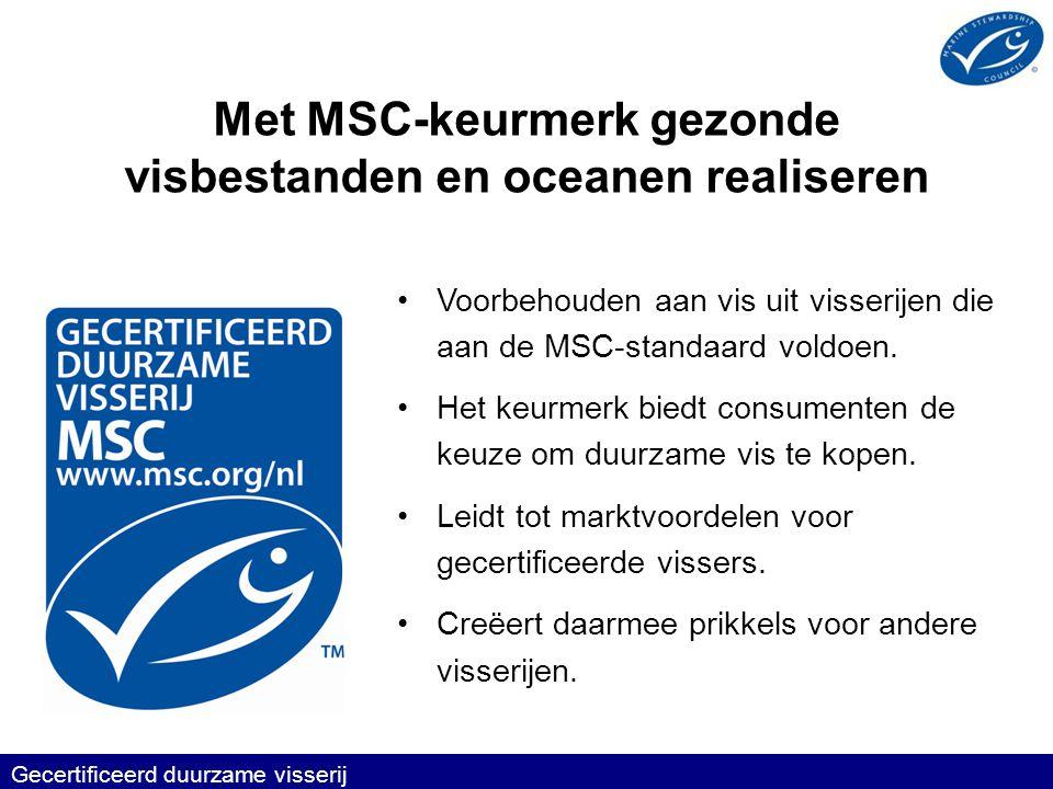 Gecertificeerd duurzame visserij •Voorbehouden aan vis uit visserijen die aan de MSC-standaard voldoen.