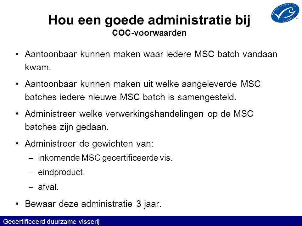 Hou een goede administratie bij COC-voorwaarden •Aantoonbaar kunnen maken waar iedere MSC batch vandaan kwam.