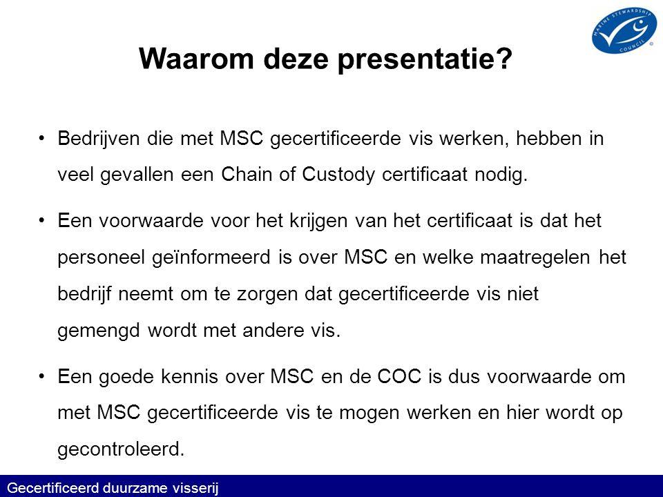 Ontvangst CO- voorwaarden •Check dat de vis apart verpakt is, met MSC aanduiding er op en met het COC-certificaatnummer van de leverancier (bijv.
