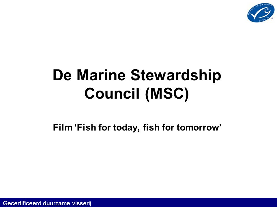 De Marine Stewardship Council (MSC) Film 'Fish for today, fish for tomorrow' Gecertificeerd duurzame visserij