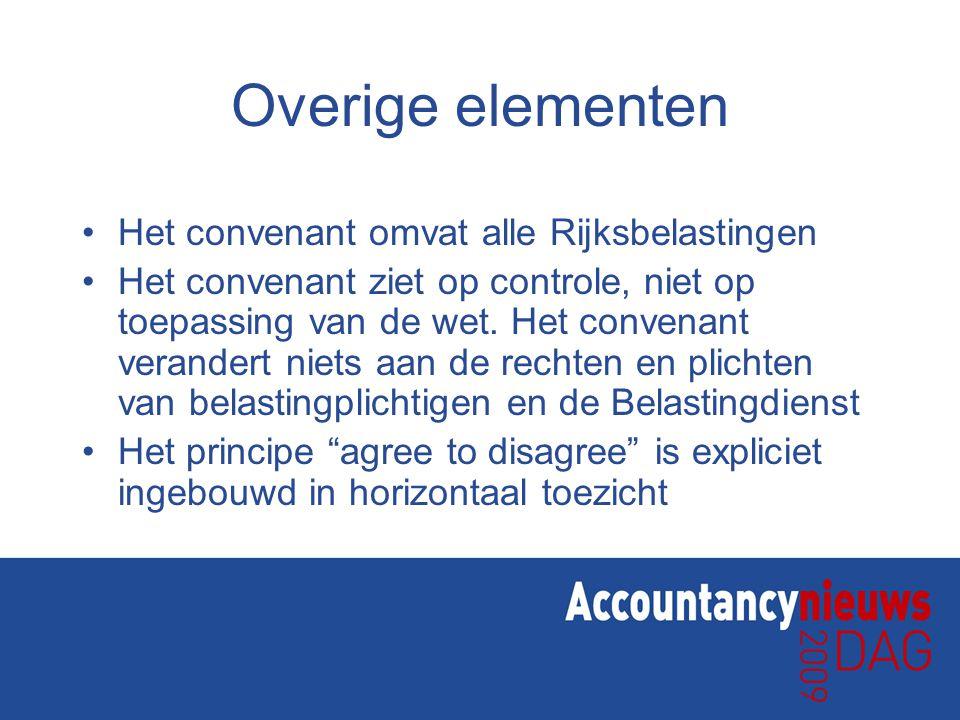 Overige elementen •Het convenant omvat alle Rijksbelastingen •Het convenant ziet op controle, niet op toepassing van de wet. Het convenant verandert n