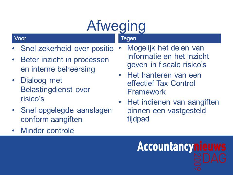 Afweging •Snel zekerheid over positie •Beter inzicht in processen en interne beheersing •Dialoog met Belastingdienst over risico's •Snel opgelegde aan