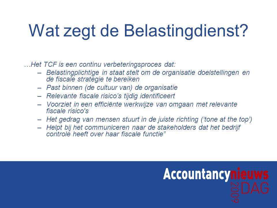 Wat zegt de Belastingdienst? …Het TCF is een continu verbeteringsproces dat: –Belastingplichtige in staat stelt om de organisatie doelstellingen en de