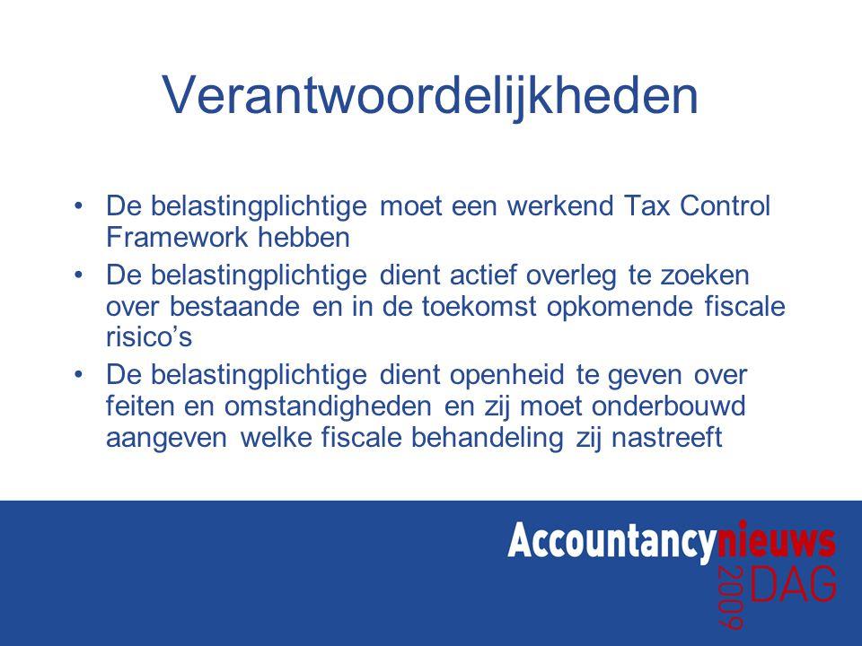Verantwoordelijkheden •De belastingplichtige moet een werkend Tax Control Framework hebben •De belastingplichtige dient actief overleg te zoeken over