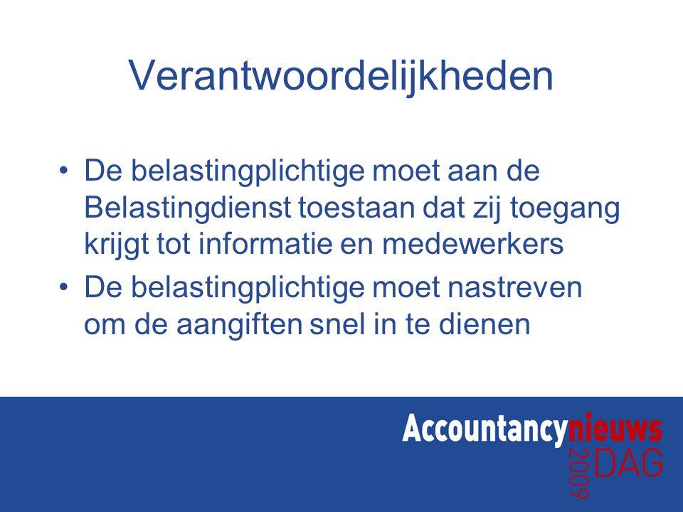 Verantwoordelijkheden •De belastingplichtige moet aan de Belastingdienst toestaan dat zij toegang krijgt tot informatie en medewerkers •De belastingplichtige moet nastreven om de aangiften snel in te dienen