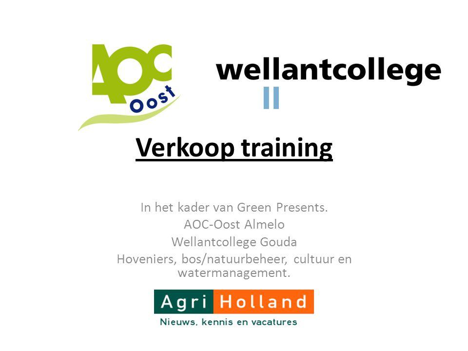 Verkoop training In het kader van Green Presents. AOC-Oost Almelo Wellantcollege Gouda Hoveniers, bos/natuurbeheer, cultuur en watermanagement.
