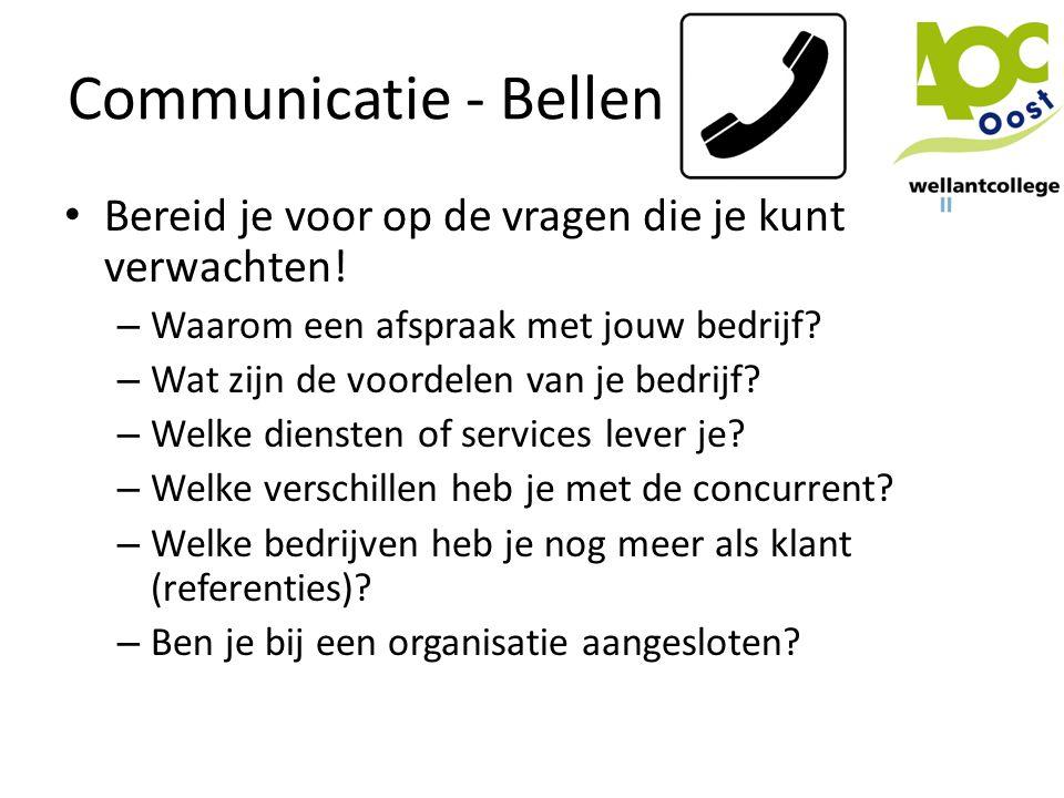 Communicatie - Bellen • Bereid je voor op de vragen die je kunt verwachten! – Waarom een afspraak met jouw bedrijf? – Wat zijn de voordelen van je bed