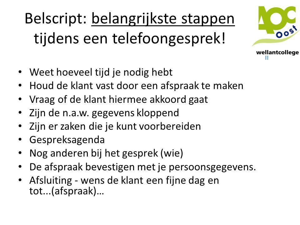 Belscript: belangrijkste stappen tijdens een telefoongesprek! • Weet hoeveel tijd je nodig hebt • Houd de klant vast door een afspraak te maken • Vraa