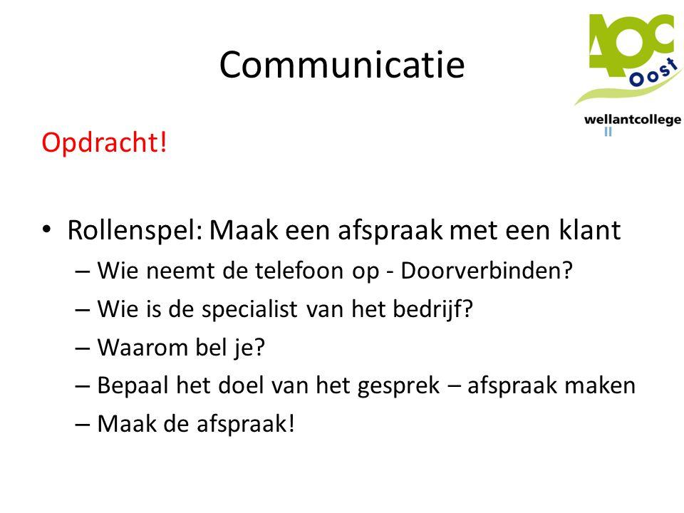 Communicatie Opdracht! • Rollenspel: Maak een afspraak met een klant – Wie neemt de telefoon op - Doorverbinden? – Wie is de specialist van het bedrij