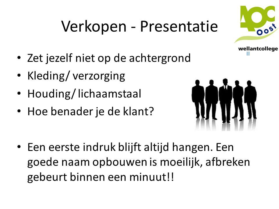 Verkopen - Presentatie • Zet jezelf niet op de achtergrond • Kleding/ verzorging • Houding/ lichaamstaal • Hoe benader je de klant? • Een eerste indru