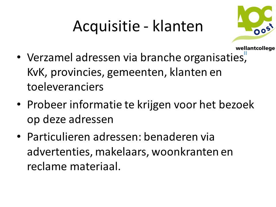 Acquisitie - klanten • Verzamel adressen via branche organisaties, KvK, provincies, gemeenten, klanten en toeleveranciers • Probeer informatie te krij