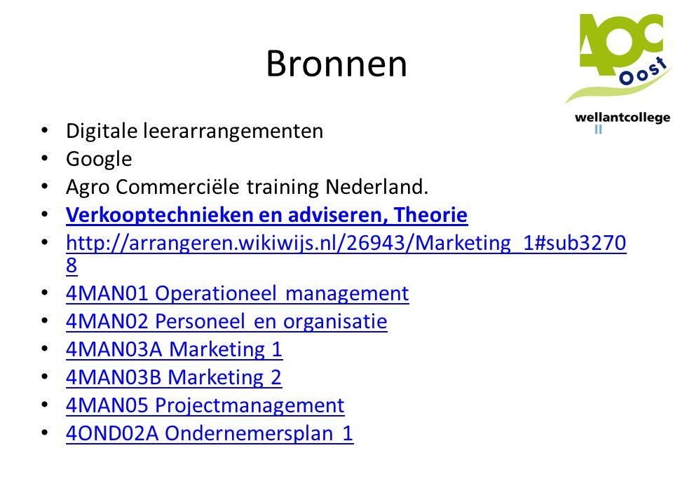 Bronnen • Digitale leerarrangementen • Google • Agro Commerciële training Nederland. • Verkooptechnieken en adviseren, Theorie Verkooptechnieken en ad