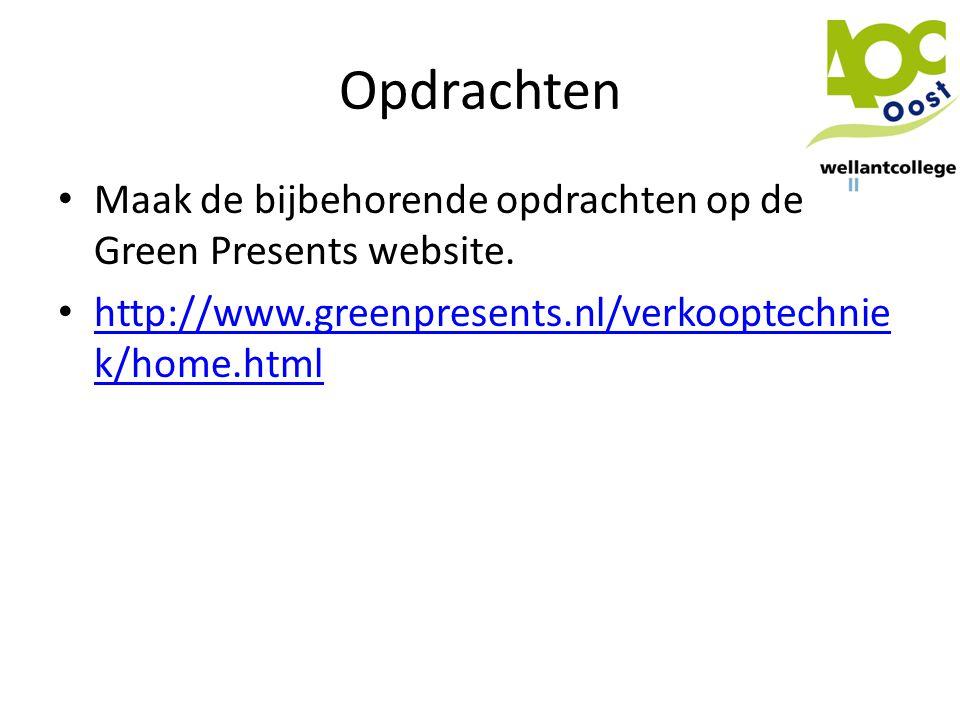 Opdrachten • Maak de bijbehorende opdrachten op de Green Presents website. • http://www.greenpresents.nl/verkooptechnie k/home.html http://www.greenpr