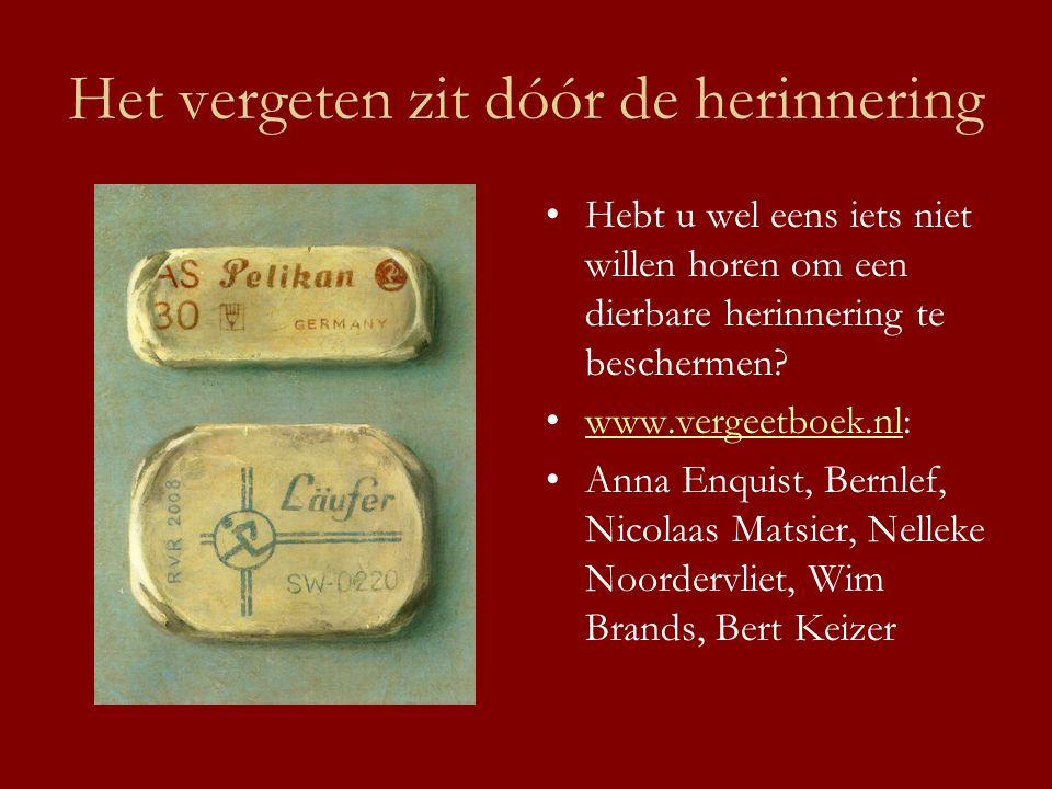 Het vergeten zit dóór de herinnering •Hebt u wel eens iets niet willen horen om een dierbare herinnering te beschermen? •www.vergeetboek.nl:www.vergee