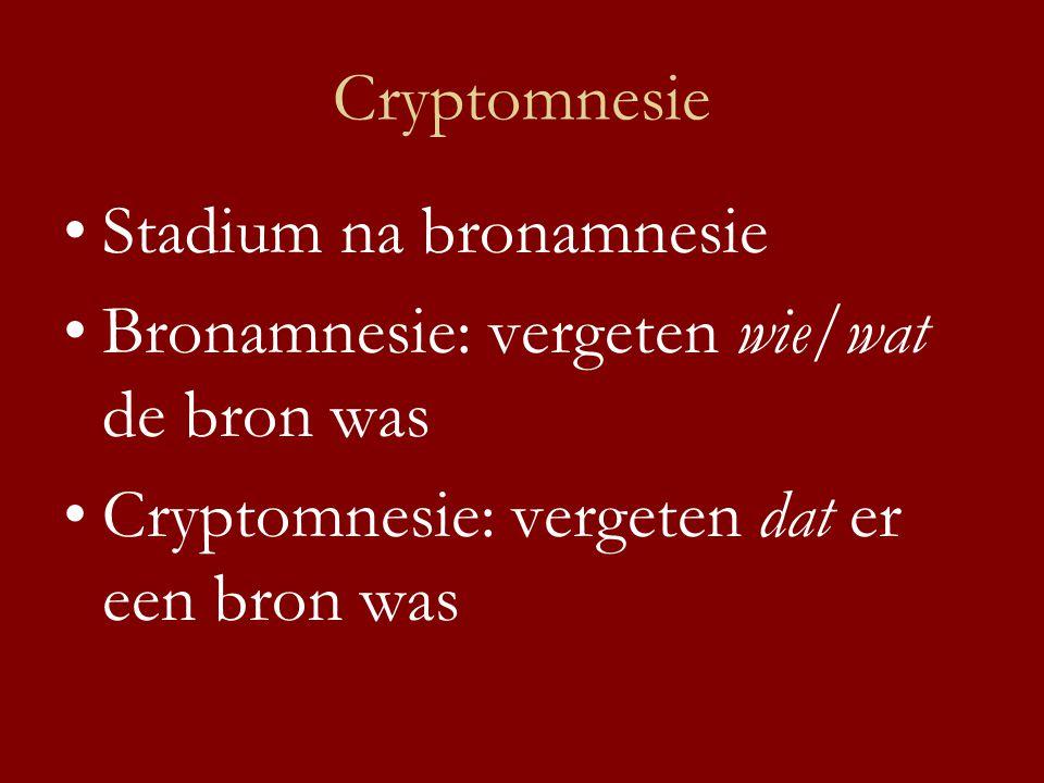 Cryptomnesie •Stadium na bronamnesie •Bronamnesie: vergeten wie/wat de bron was •Cryptomnesie: vergeten dat er een bron was