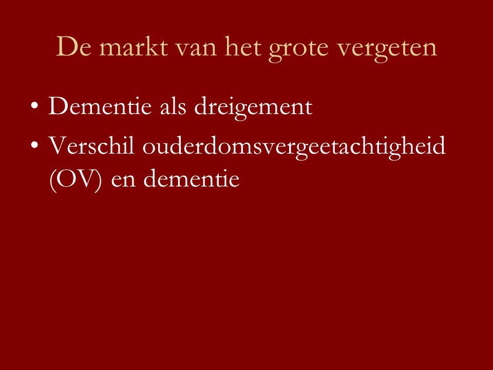 De markt van het grote vergeten •Dementie als dreigement •Verschil ouderdomsvergeetachtigheid (OV) en dementie