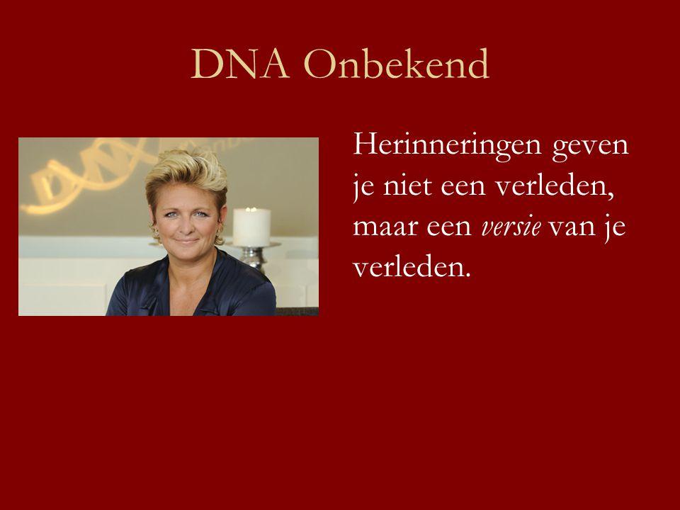 DNA Onbekend Herinneringen geven je niet een verleden, maar een versie van je verleden.