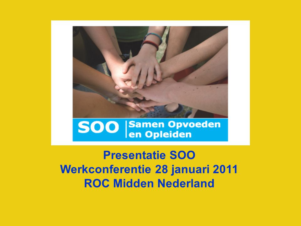 Samen Opvoeden en Opleiden SOO = Samen Opvoeden en Opleiden Welkom.