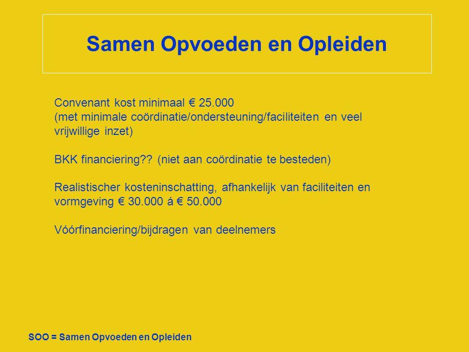 Samen Opvoeden en Opleiden SOO = Samen Opvoeden en Opleiden Convenant kost minimaal € 25.000 (met minimale coördinatie/ondersteuning/faciliteiten en v