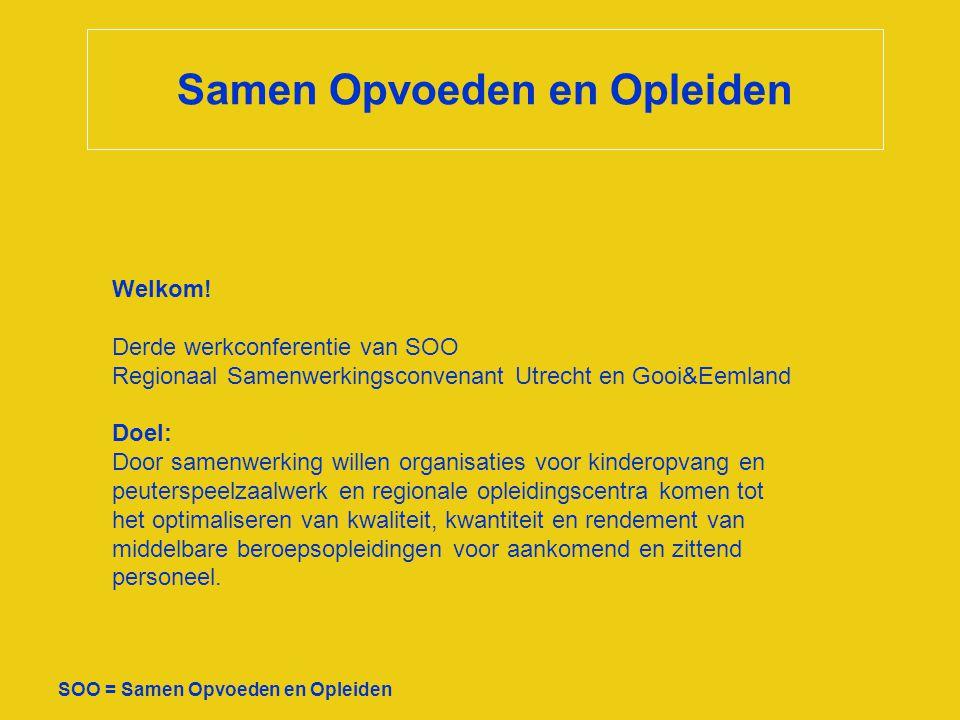 Samen Opvoeden en Opleiden SOO = Samen Opvoeden en Opleiden Welkom! Derde werkconferentie van SOO Regionaal Samenwerkingsconvenant Utrecht en Gooi&Eem
