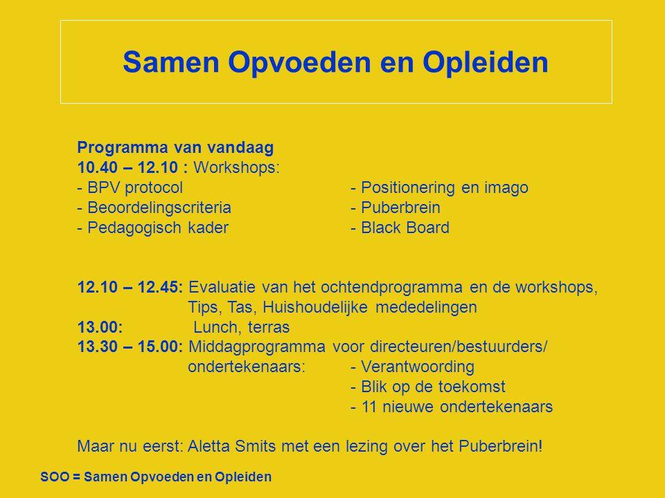 Samen Opvoeden en Opleiden SOO = Samen Opvoeden en Opleiden Programma van vandaag 10.40 – 12.10 : Workshops: - BPV protocol- Positionering en imago -