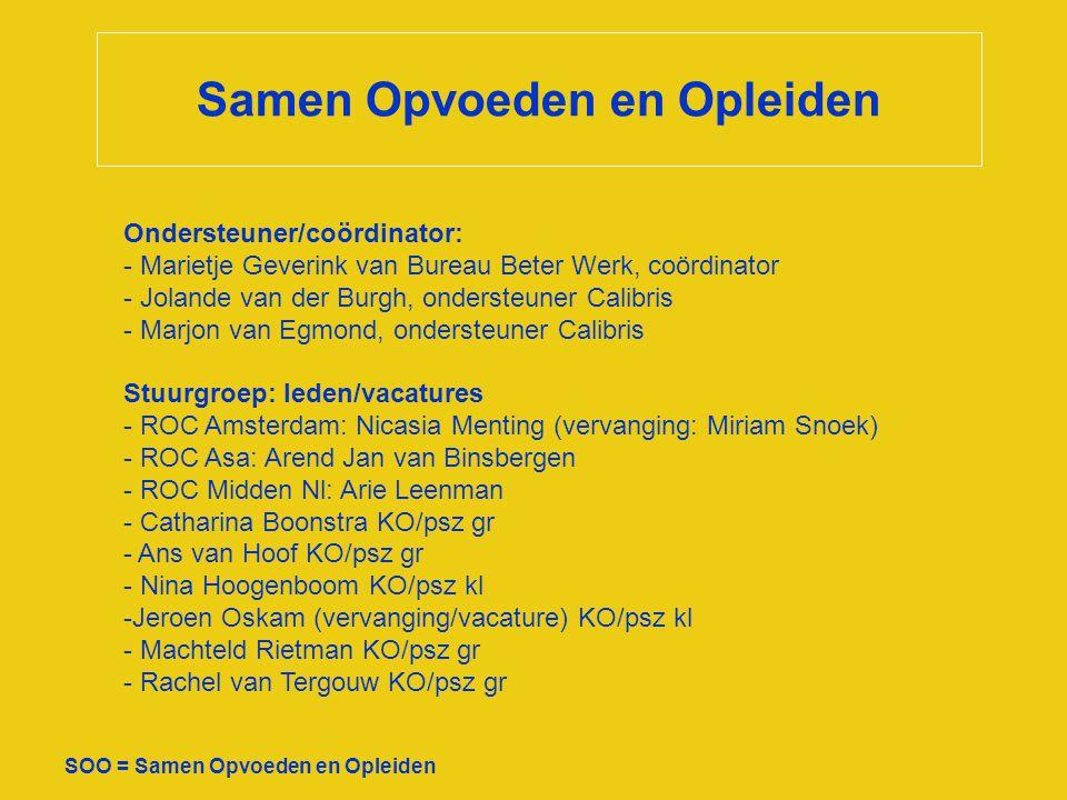 Samen Opvoeden en Opleiden SOO = Samen Opvoeden en Opleiden Ondersteuner/coördinator: - Marietje Geverink van Bureau Beter Werk, coördinator - Jolande