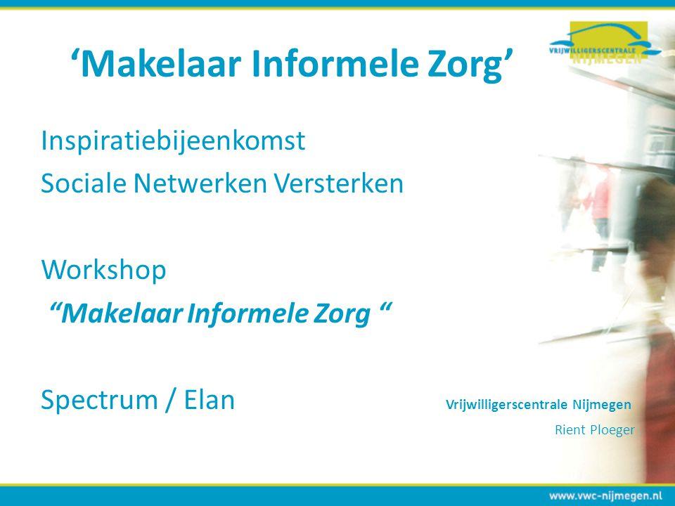 """'Makelaar Informele Zorg' Inspiratiebijeenkomst Sociale Netwerken Versterken Workshop """"Makelaar Informele Zorg """" Spectrum / Elan Vrijwilligerscentrale"""