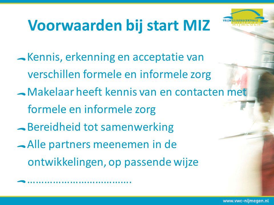 Voorwaarden bij start MIZ Kennis, erkenning en acceptatie van verschillen formele en informele zorg Makelaar heeft kennis van en contacten met formele