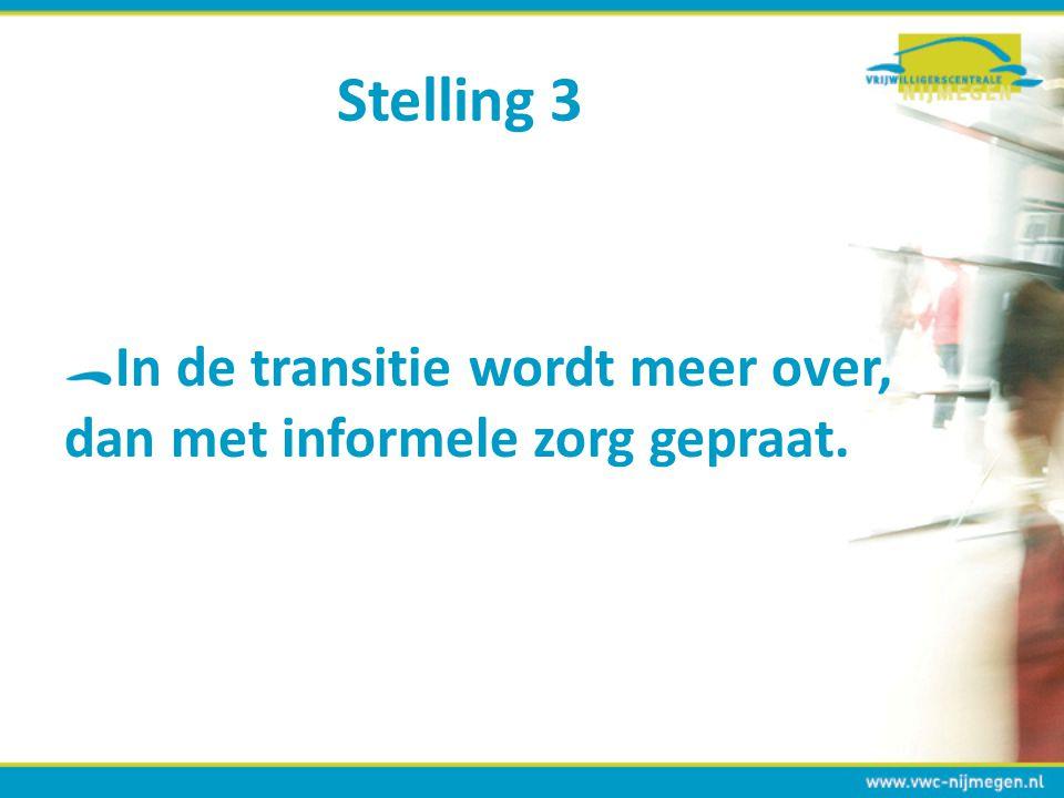 Stelling 3 In de transitie wordt meer over, dan met informele zorg gepraat.