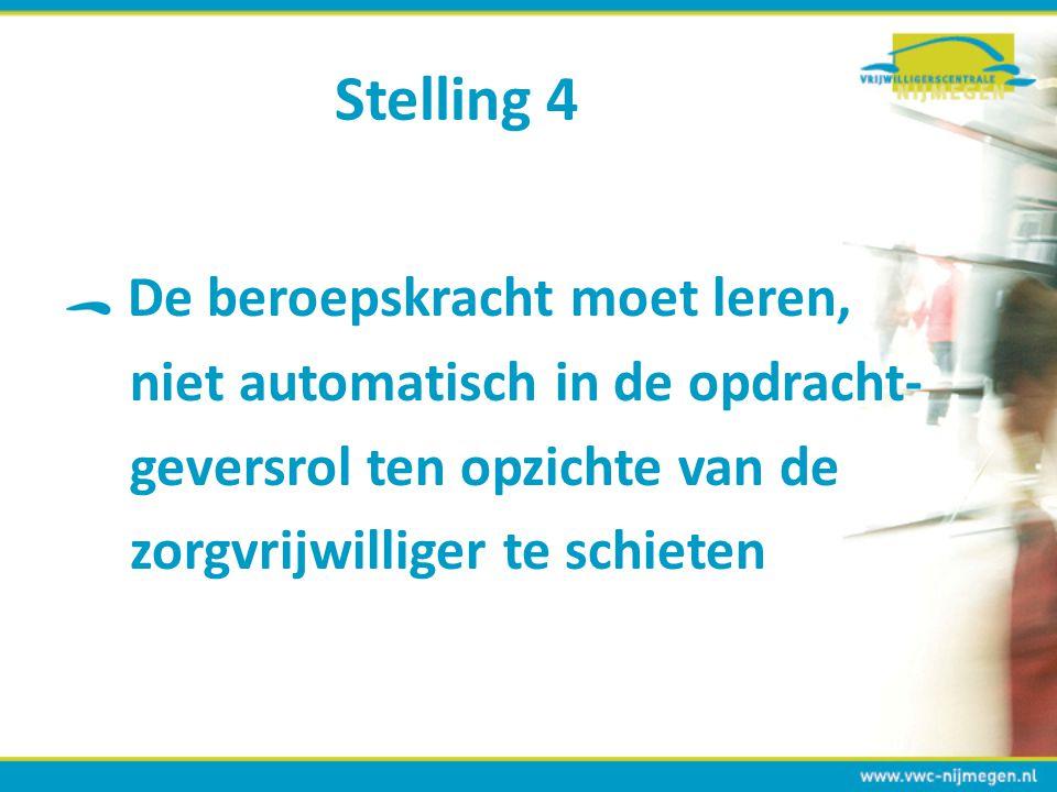 Stelling 4 De beroepskracht moet leren, niet automatisch in de opdracht- geversrol ten opzichte van de zorgvrijwilliger te schieten