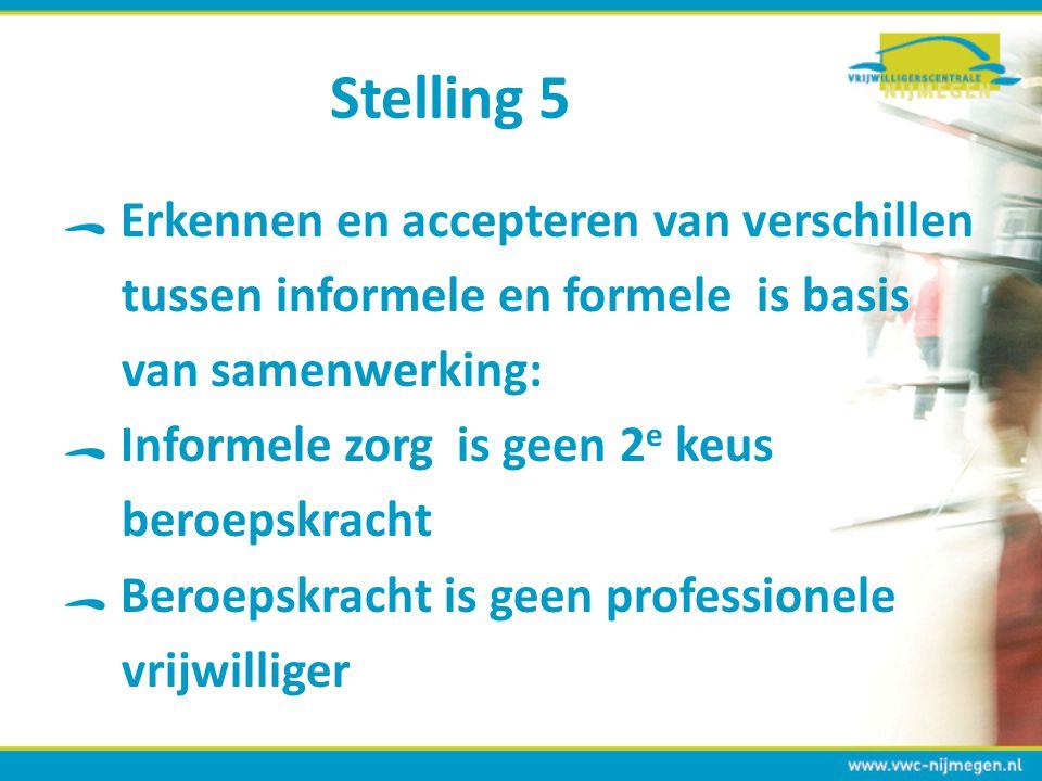 Stelling 5 Erkennen en accepteren van verschillen tussen informele en formele is basis van samenwerking: Informele zorg is geen 2 e keus beroepskracht
