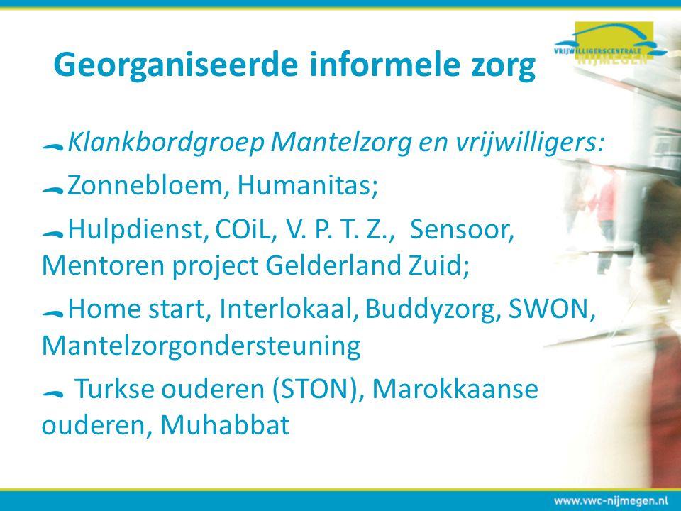 Georganiseerde informele zorg Klankbordgroep Mantelzorg en vrijwilligers: Zonnebloem, Humanitas; Hulpdienst, COiL, V. P. T. Z., Sensoor, Mentoren proj