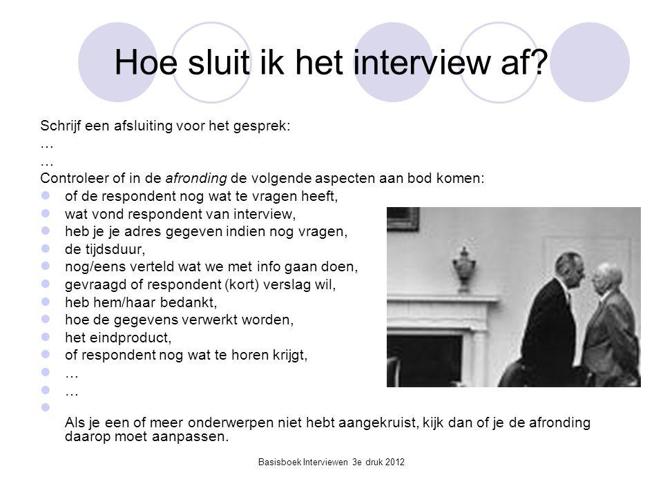 Basisboek Interviewen 3e druk 2012 Hoe sluit ik het interview af? Schrijf een afsluiting voor het gesprek: … Controleer of in de afronding de volgende