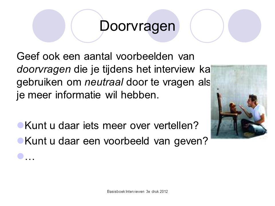 Basisboek Interviewen 3e druk 2012 Doorvragen Geef ook een aantal voorbeelden van doorvragen die je tijdens het interview kan gebruiken om neutraal do