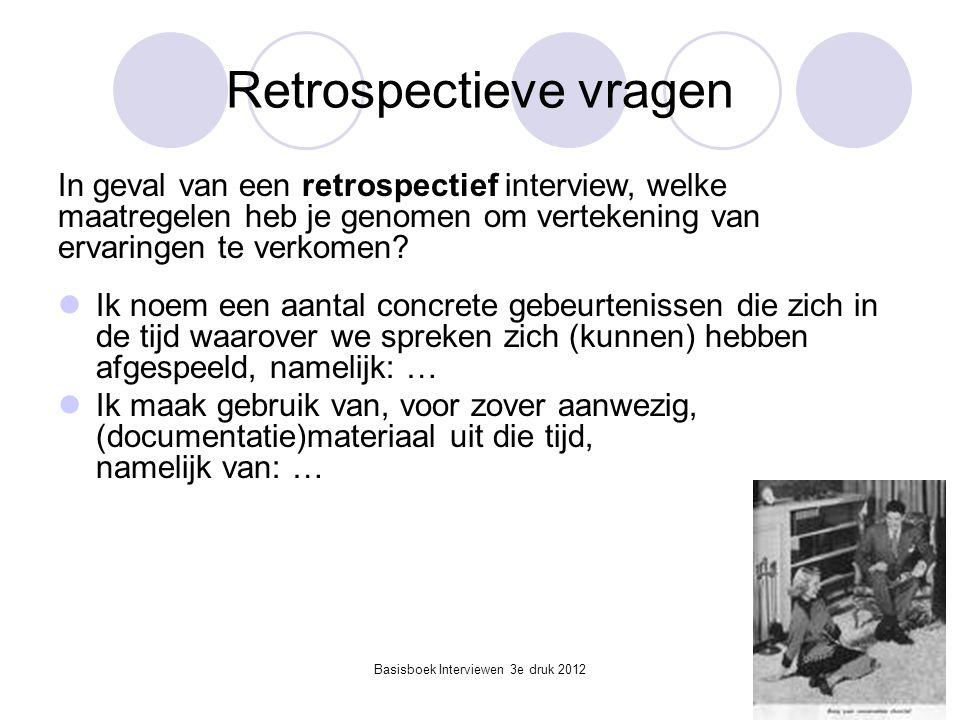 Basisboek Interviewen 3e druk 2012 Retrospectieve vragen  Ik noem een aantal concrete gebeurtenissen die zich in de tijd waarover we spreken zich (ku
