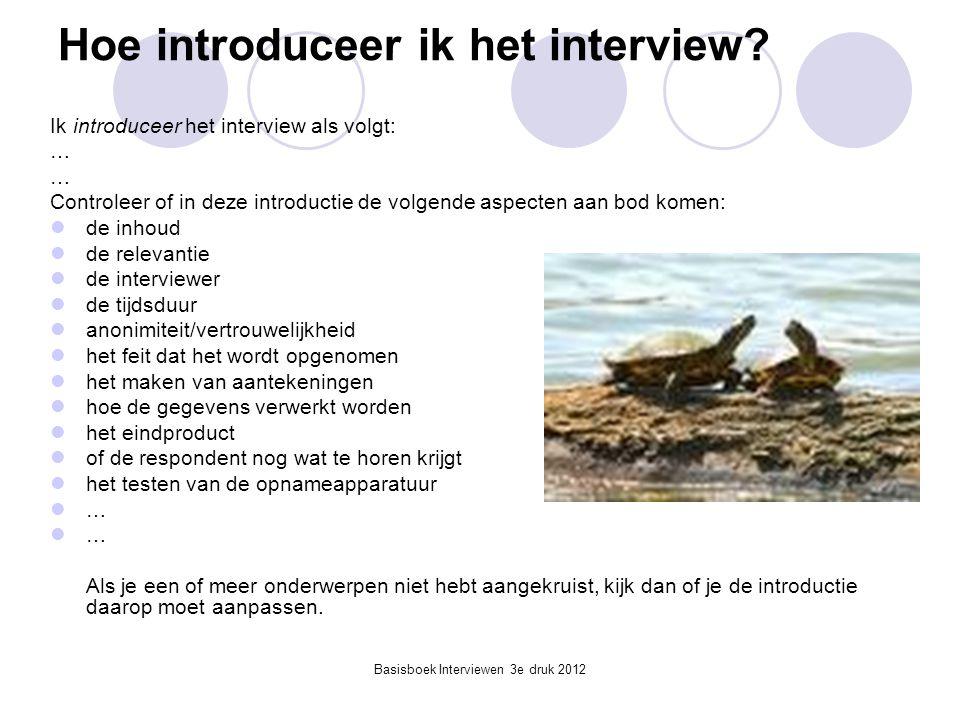 Basisboek Interviewen 3e druk 2012 Hoe introduceer ik het interview? Ik introduceer het interview als volgt: … Controleer of in deze introductie de vo
