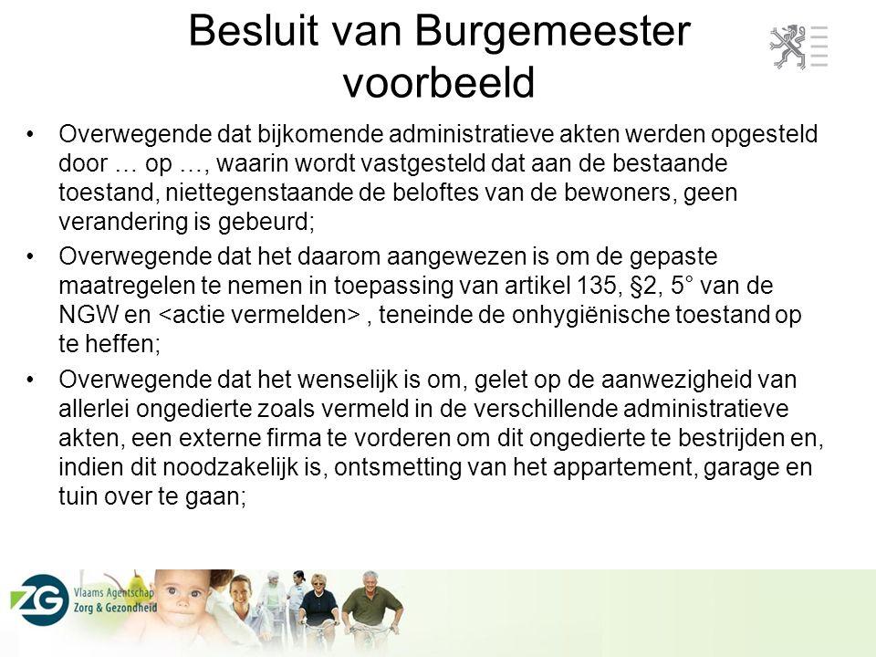 Besluit van Burgemeester voorbeeld •Overwegende dat bijkomende administratieve akten werden opgesteld door … op …, waarin wordt vastgesteld dat aan de