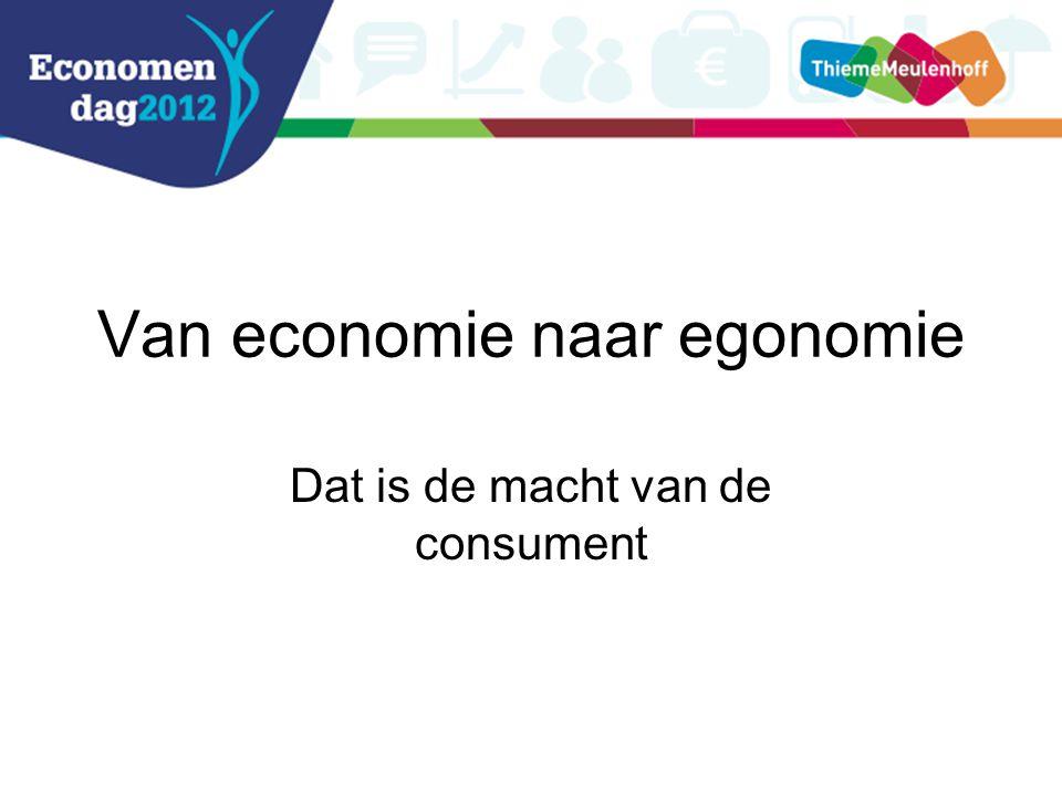 Van economie naar egonomie Dat is de macht van de consument