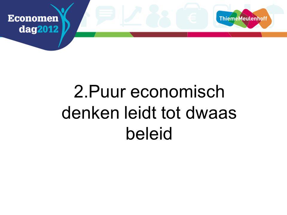 2.Puur economisch denken leidt tot dwaas beleid