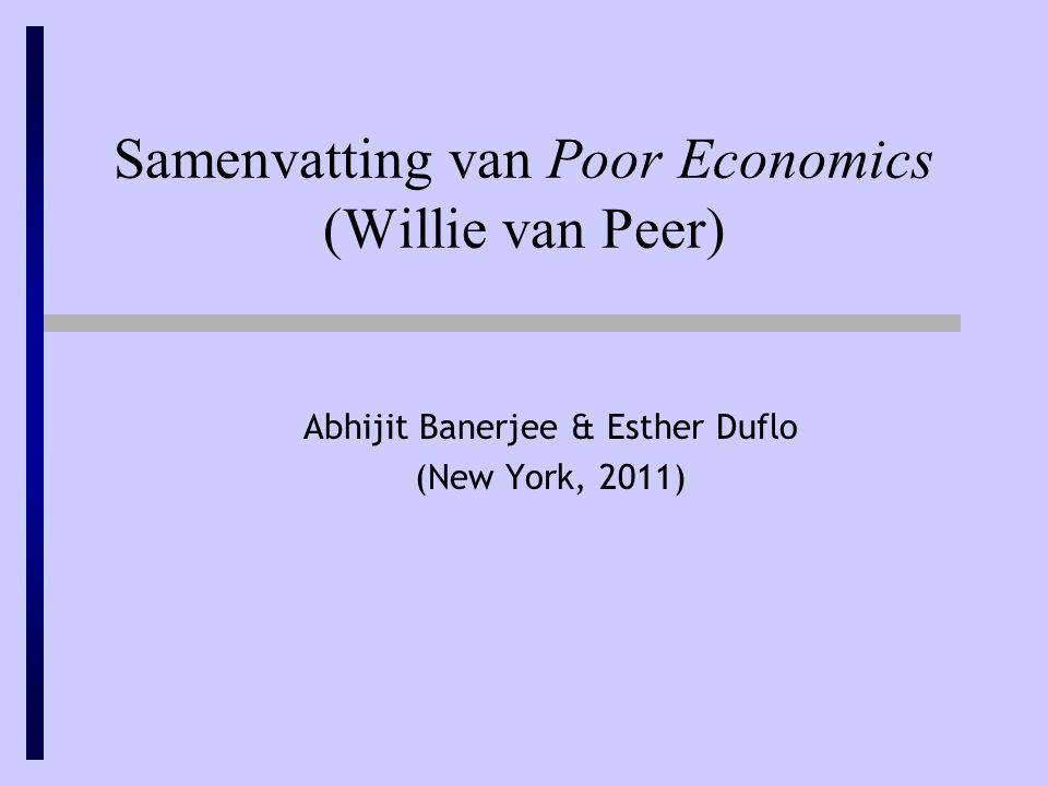 Samenvatting van Poor Economics (Willie van Peer) Abhijit Banerjee & Esther Duflo (New York, 2011)
