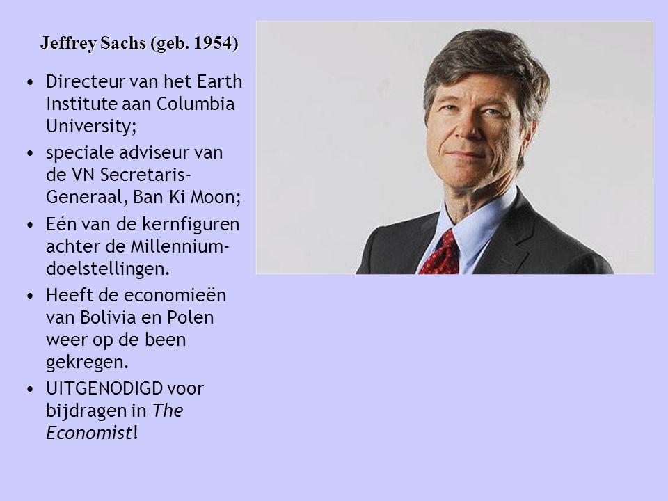 Jeffrey Sachs (geb. 1954) • Directeur van het Earth Institute aan Columbia University; • speciale adviseur van de VN Secretaris- Generaal, Ban Ki Moon