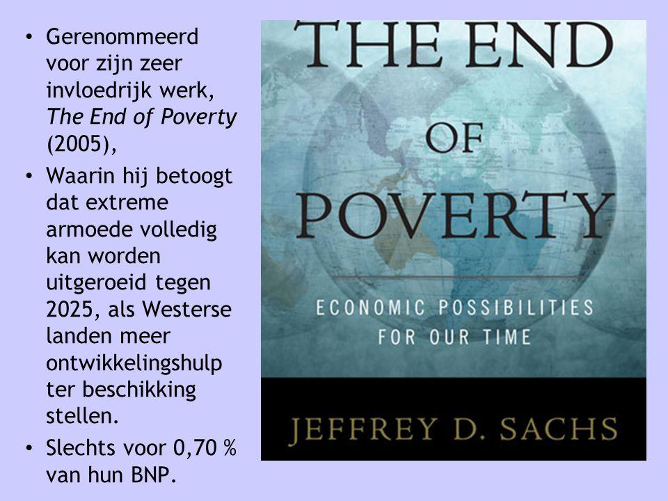 • Gerenommeerd voor zijn zeer invloedrijk werk, The End of Poverty (2005), • Waarin hij betoogt dat extreme armoede volledig kan worden uitgeroeid teg